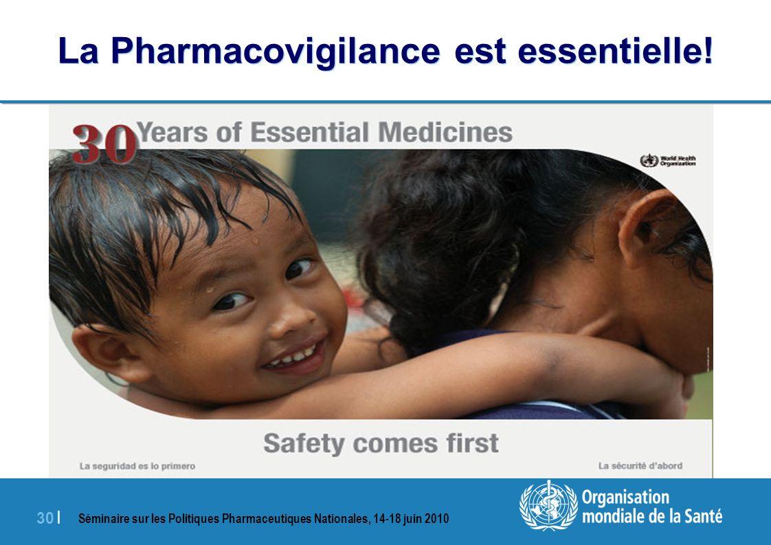 Séminaire sur les Politiques Pharmaceutiques Nationales, 14-18 juin 2010 30 | La Pharmacovigilance est essentielle!