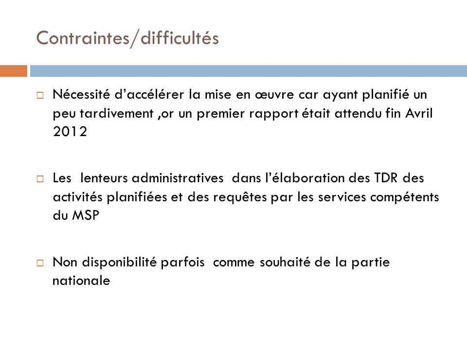 Contraintes/difficultés Nécessité daccélérer la mise en œuvre car ayant planifié un peu tardivement,or un premier rapport était attendu fin Avril 2012