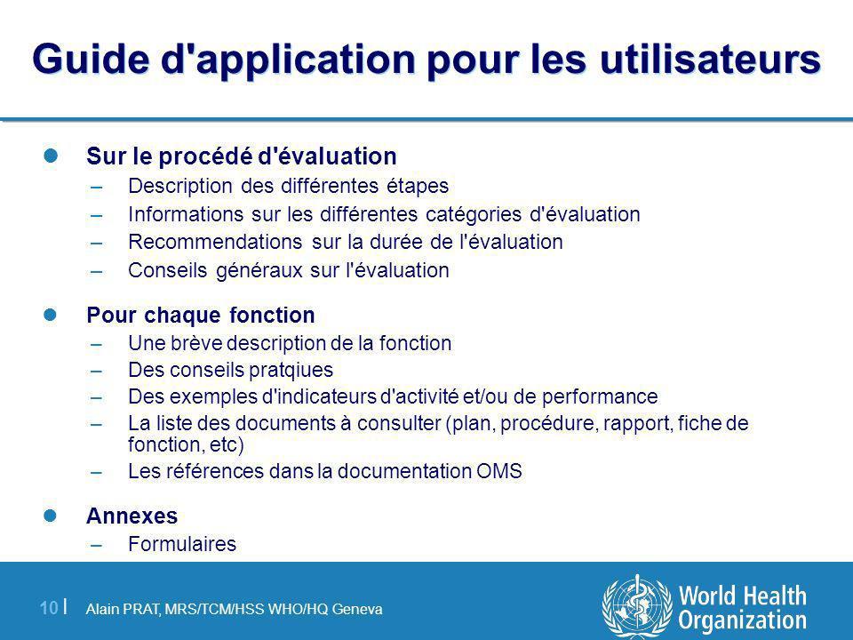 Alain PRAT, MRS/TCM/HSS WHO/HQ Geneva 10 | Guide d'application pour les utilisateurs Sur le procédé d'évaluation –Description des différentes étapes –