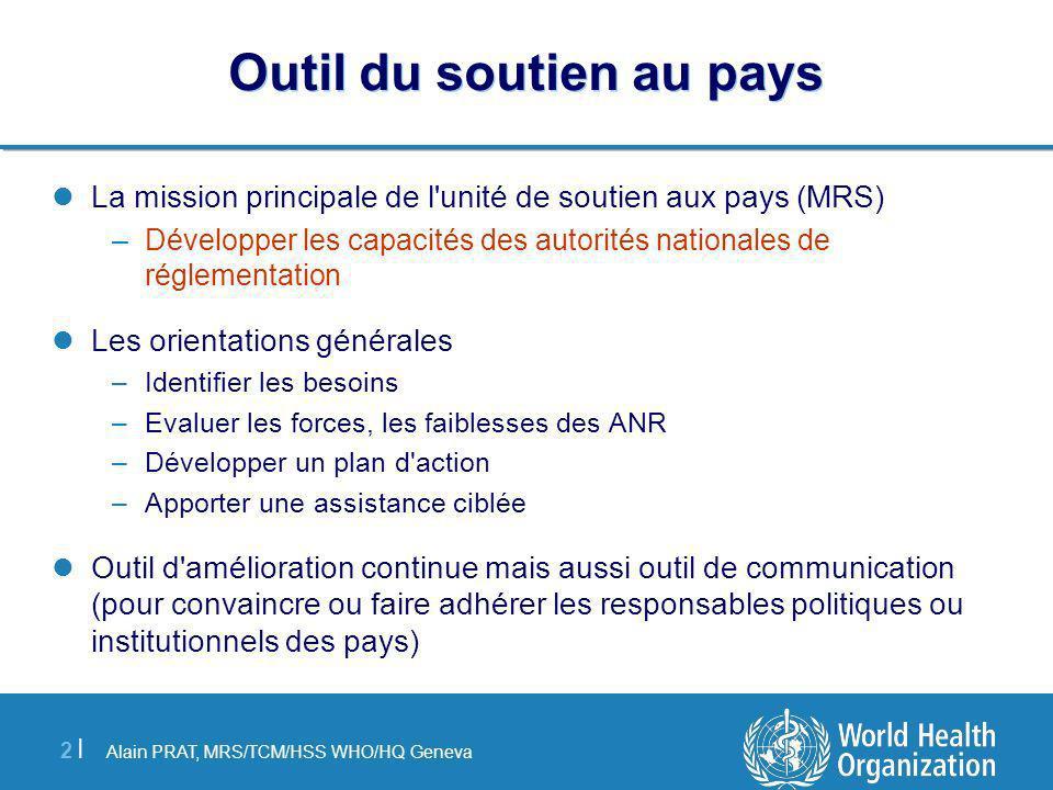 Alain PRAT, MRS/TCM/HSS WHO/HQ Geneva 2 |2 | Outil du soutien au pays La mission principale de l'unité de soutien aux pays (MRS) –Développer les capac