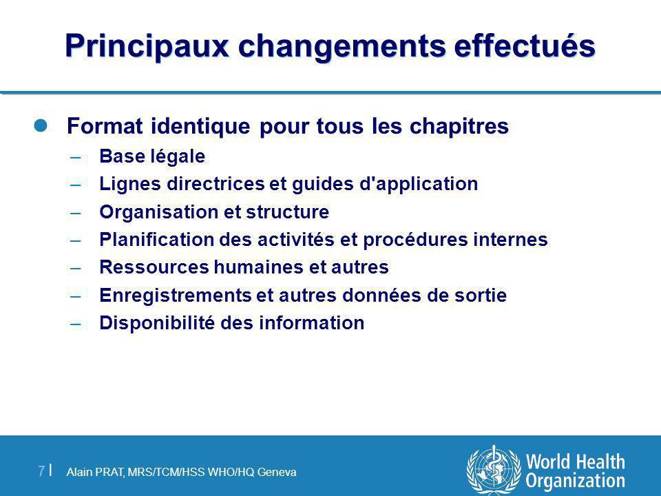 Alain PRAT, MRS/TCM/HSS WHO/HQ Geneva 7 |7 | Principaux changements effectués Format identique pour tous les chapitres –Base légale –Lignes directrice