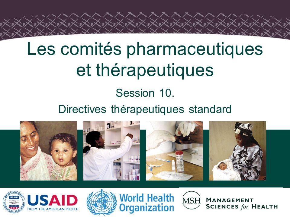 1 Les comités pharmaceutiques et thérapeutiques Session 10. Directives thérapeutiques standard