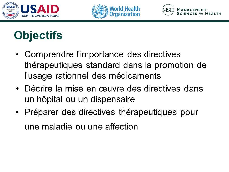 Objectifs Comprendre limportance des directives thérapeutiques standard dans la promotion de lusage rationnel des médicaments Décrire la mise en œuvre