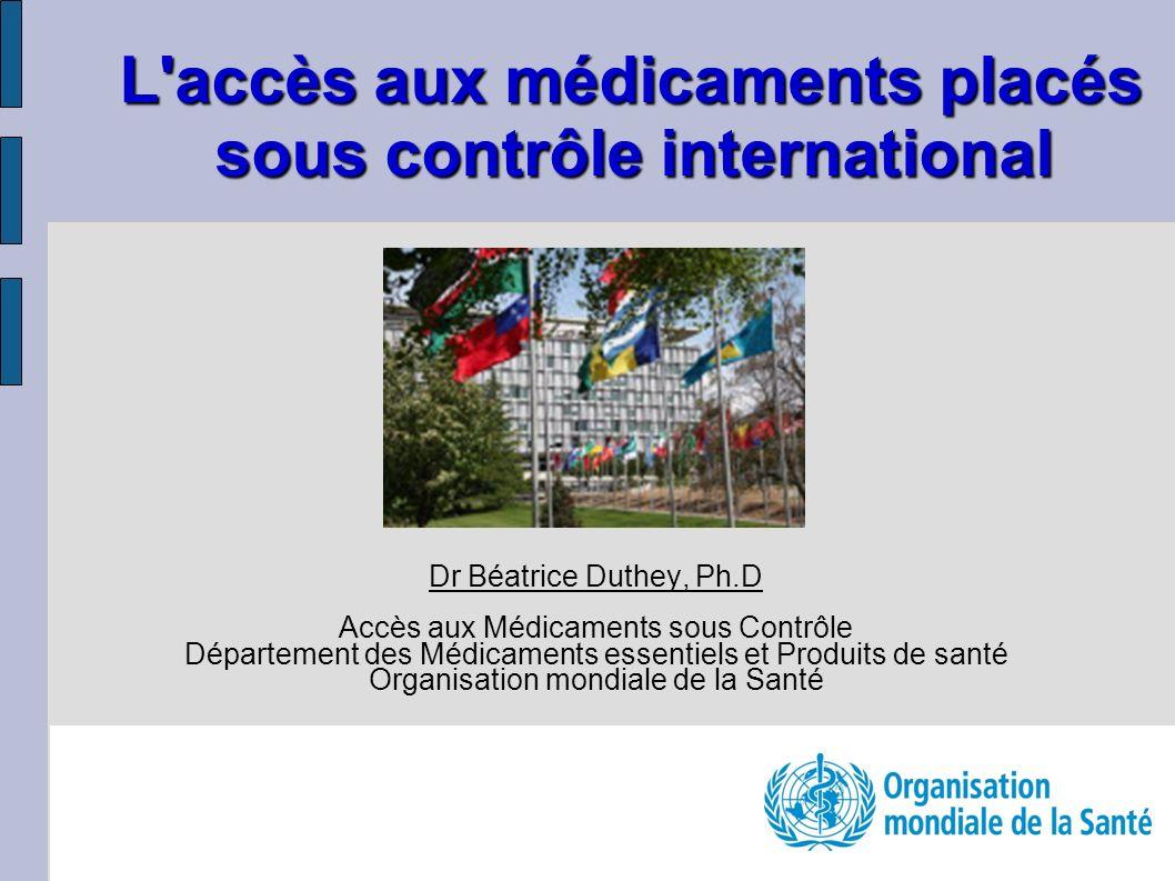 L accès aux médicaments placés sous contrôle international Dr Béatrice Duthey, Ph.D Accès aux Médicaments sous Contrôle Département des Médicaments essentiels et Produits de santé Organisation mondiale de la Santé