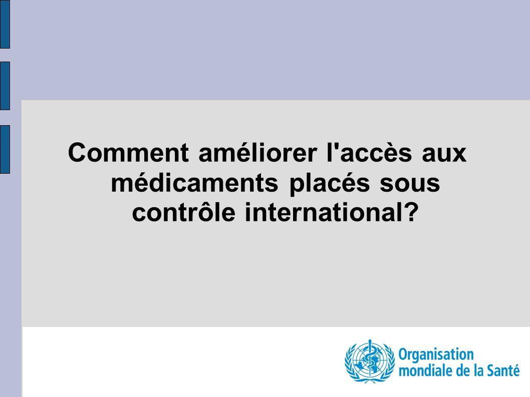 Comment améliorer l accès aux médicaments placés sous contrôle international?