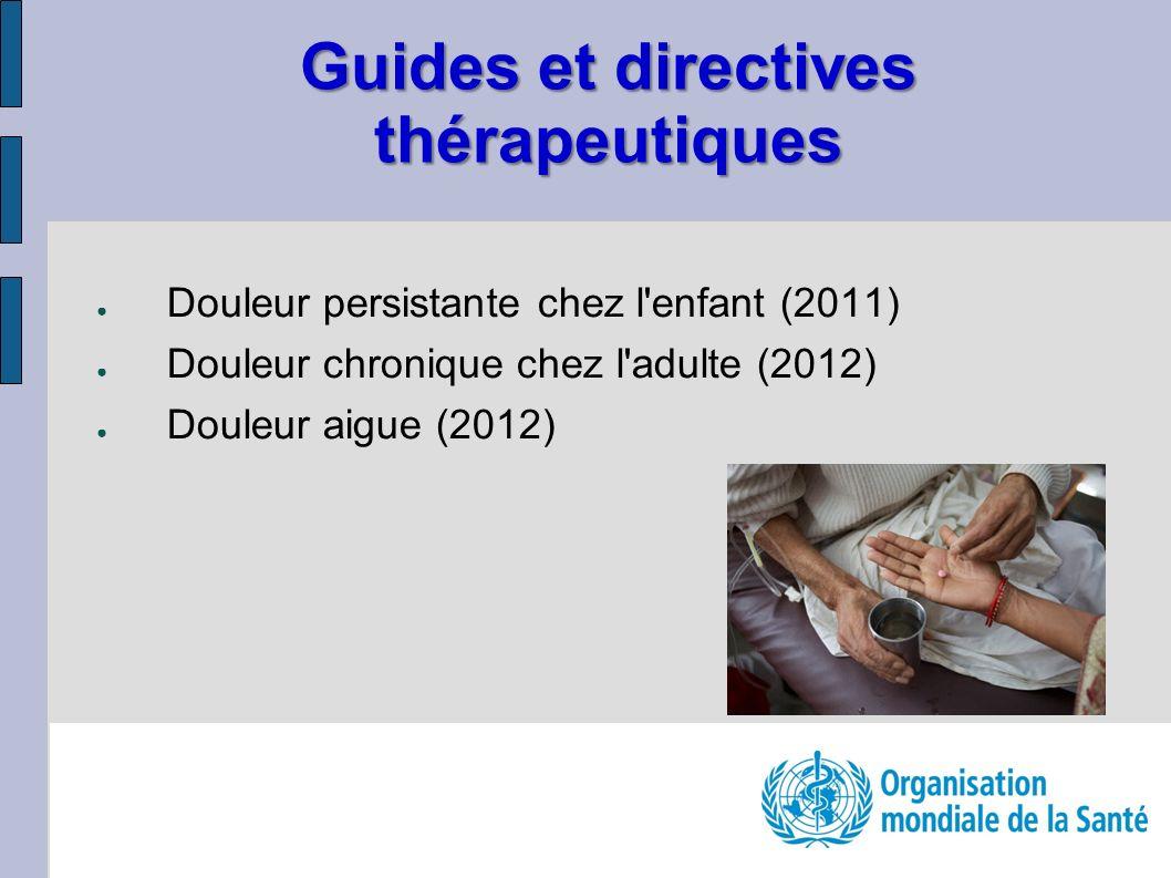 Douleur persistante chez l enfant (2011) Douleur chronique chez l adulte (2012) Douleur aigue (2012) Guides et directives thérapeutiques