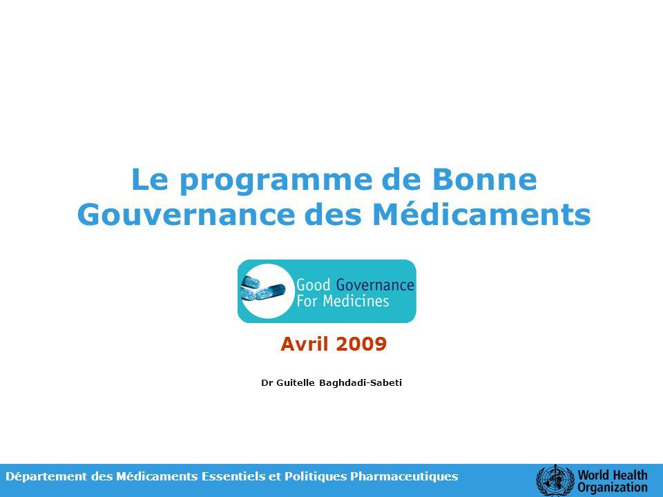 Le programme de Bonne Gouvernance des Médicaments Avril 2009 Dr Guitelle Baghdadi-Sabeti Département des Médicaments Essentiels et Politiques Pharmace