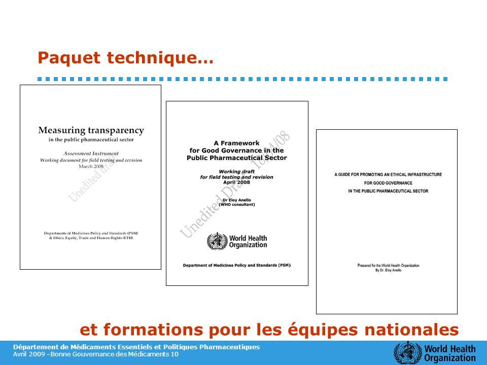 Département de Médicaments Essentiels et Politiques Pharmaceutiques Avril 2009 –Bonne Gouvernance des Médicaments 10 Paquet technique… et formations p