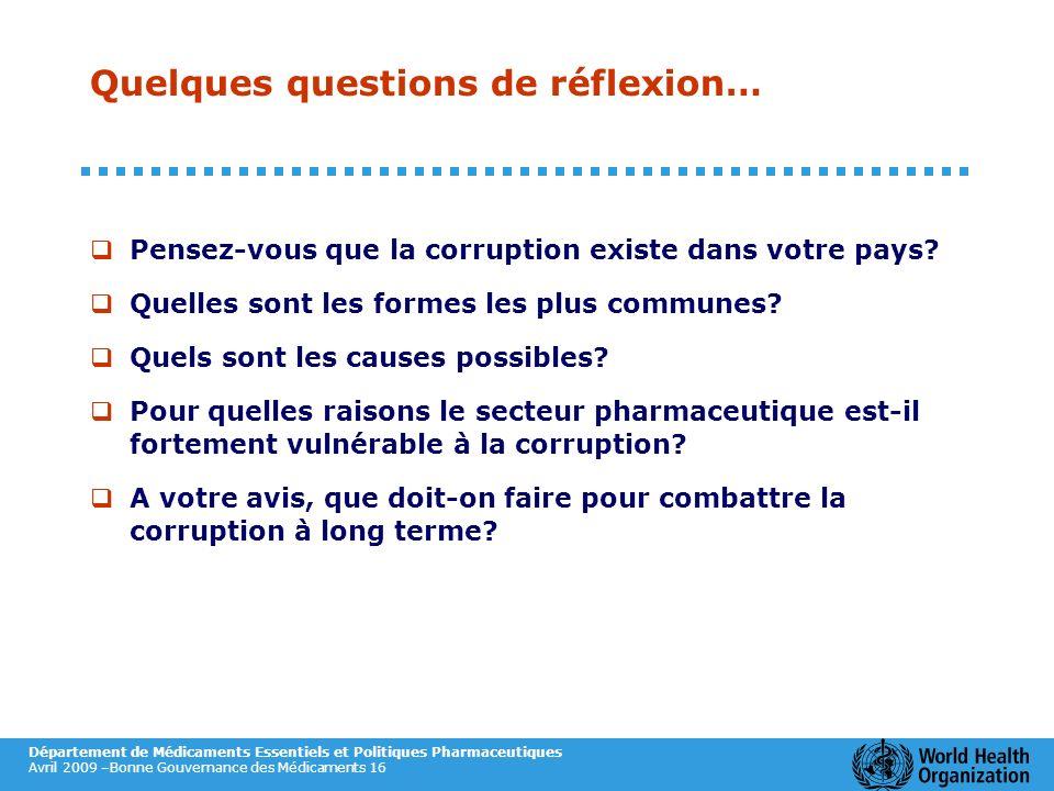 Département de Médicaments Essentiels et Politiques Pharmaceutiques Avril 2009 –Bonne Gouvernance des Médicaments 16 Quelques questions de réflexion…