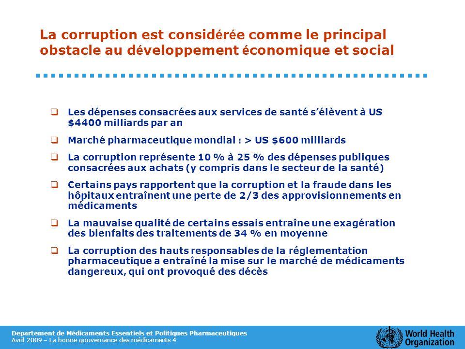Departement de Médicaments Essentiels et Politiques Pharmaceutiques Avril 2009 – La bonne gouvernance des médicaments 4 Les dépenses consacrées aux se