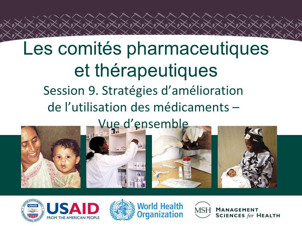 1 Les comités pharmaceutiques et thérapeutiques Session 9. Stratégies damélioration de lutilisation des médicaments – Vue densemble