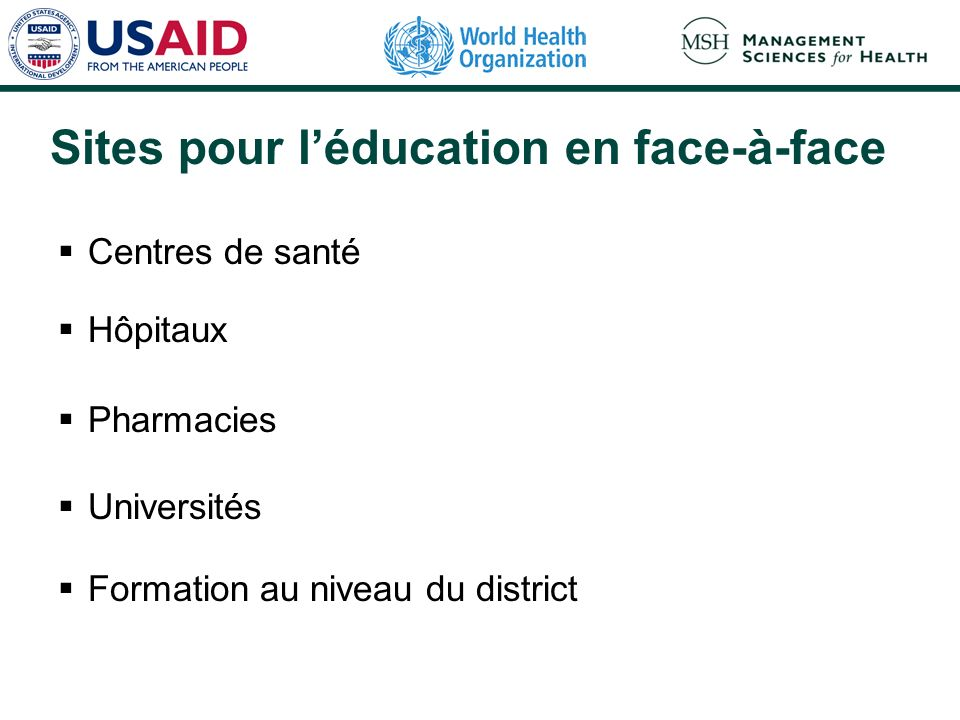 Sites pour léducation en face-à-face Centres de santé Hôpitaux Pharmacies Universités Formation au niveau du district