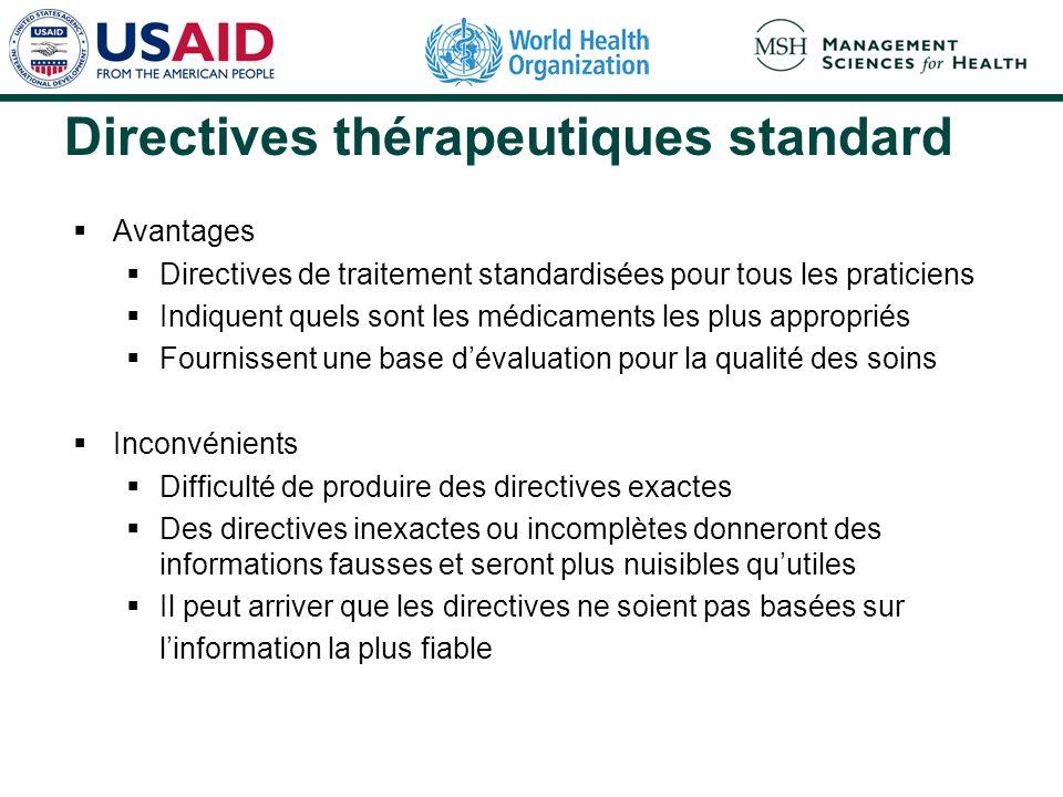 Directives thérapeutiques standard Avantages Directives de traitement standardisées pour tous les praticiens Indiquent quels sont les médicaments les