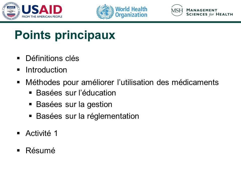 Points principaux Définitions clés Introduction Méthodes pour améliorer lutilisation des médicaments Basées sur léducation Basées sur la gestion Basées sur la réglementation Activité 1 Résumé