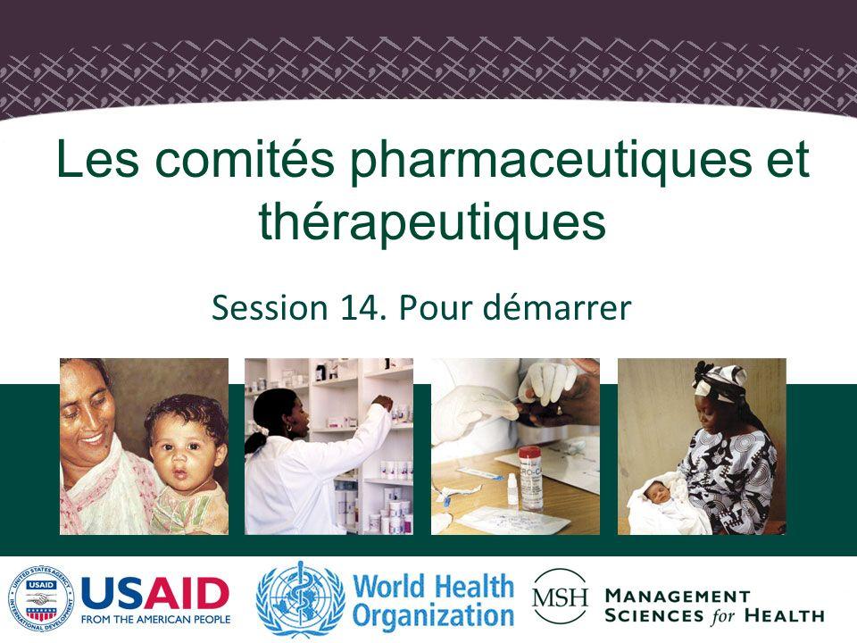 1 Session 14. Pour démarrer Les comités pharmaceutiques et thérapeutiques