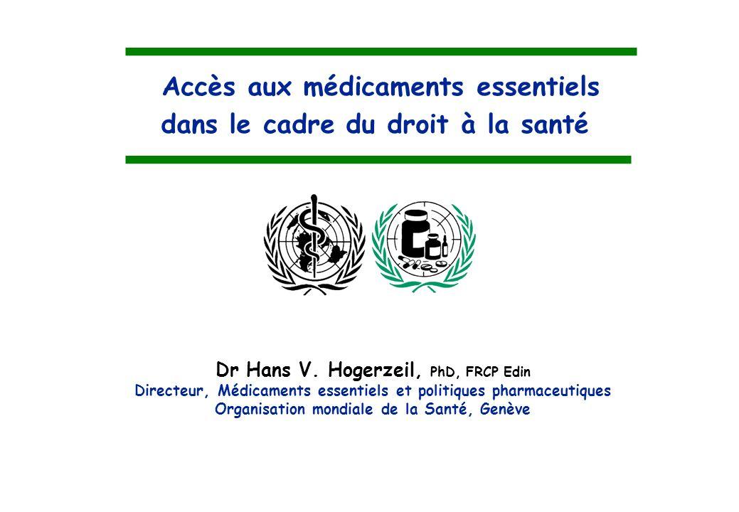 Accès aux médicaments essentiels dans le cadre du droit à la santé Dr Hans V. Hogerzeil, PhD, FRCP Edin Directeur, Médicaments essentiels et politique