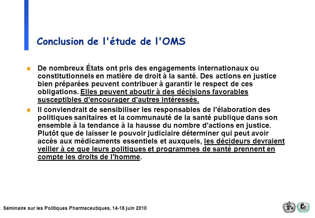 Séminaire sur les Politiques Pharmaceutiques, 14-18 juin 2010 Conclusion de l'étude de l'OMS n De nombreux États ont pris des engagements internationa
