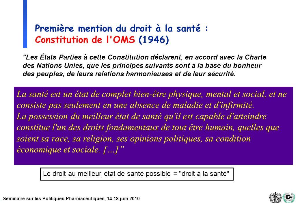 Séminaire sur les Politiques Pharmaceutiques, 14-18 juin 2010 Première mention du droit à la santé : Constitution de l'OMS (1946)
