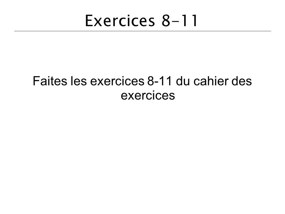 Exercices 8-11 Faites les exercices 8-11 du cahier des exercices