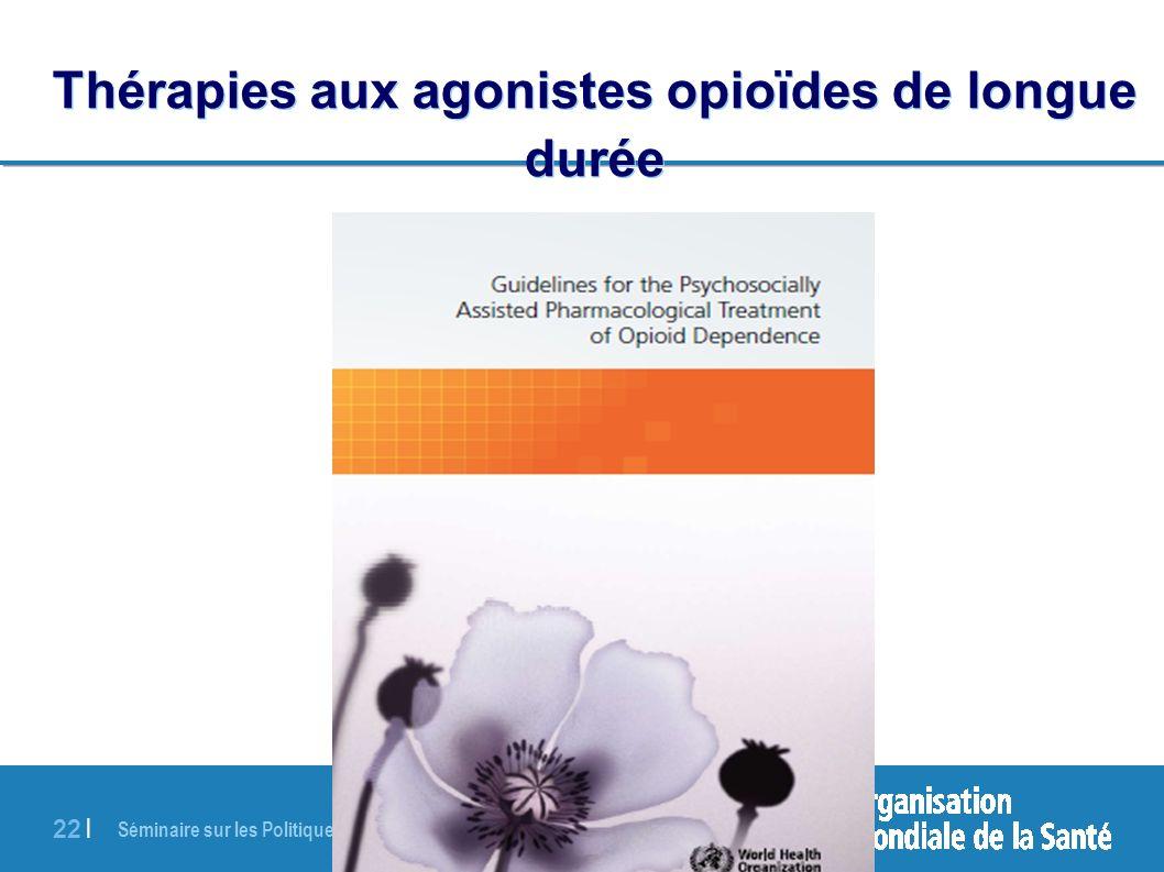 Séminaire sur les Politiques Pharmaceutiques | 16 juin 2011 22 | Thérapies aux agonistes opioïdes de longue durée
