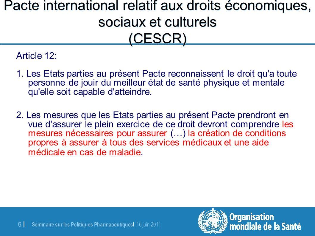 Séminaire sur les Politiques Pharmaceutiques | 16 juin 2011 6 |6 | Pacte international relatif aux droits économiques, sociaux et culturels (CESCR) Article 12: 1.