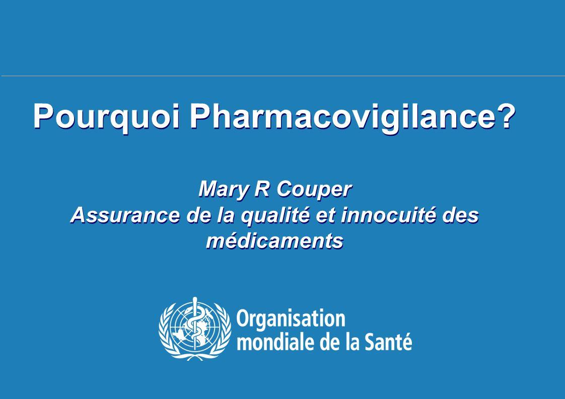 Séminaire sur les Politiques Pharmaceutiques Nationales, 20-24 avril 2009 1 |1 | Pourquoi Pharmacovigilance? Mary R Couper Assurance de la qualité et