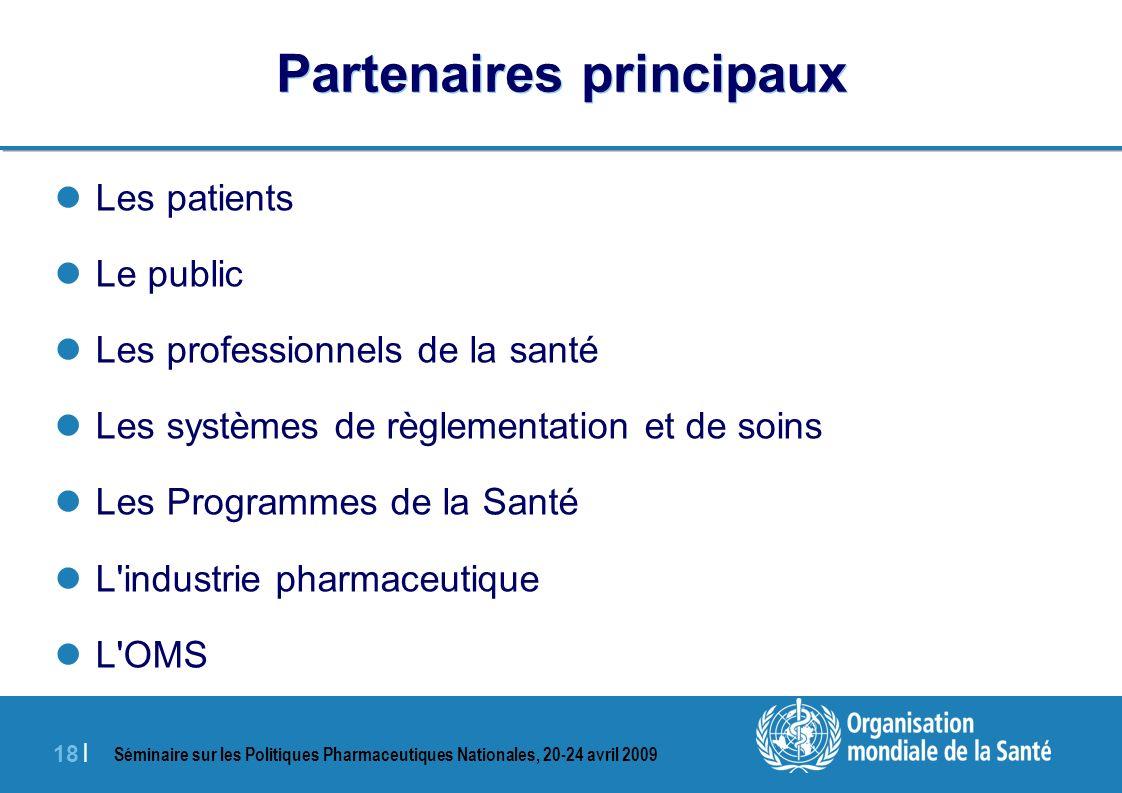 Séminaire sur les Politiques Pharmaceutiques Nationales, 20-24 avril 2009 18 | Partenaires principaux Les patients Le public Les professionnels de la