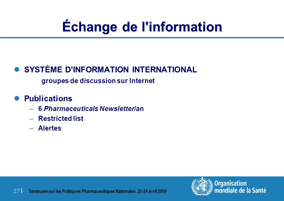 Séminaire sur les Politiques Pharmaceutiques Nationales, 20-24 avril 2009 27 | Échange de l'information SYSTÈME D'INFORMATION INTERNATIONAL groupes de