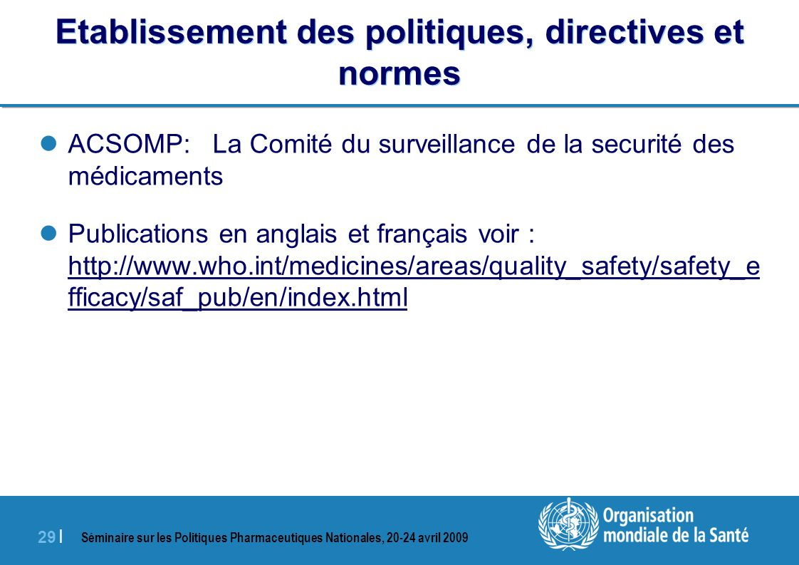 Séminaire sur les Politiques Pharmaceutiques Nationales, 20-24 avril 2009 29 | Etablissement des politiques, directives et normes ACSOMP: La Comité du