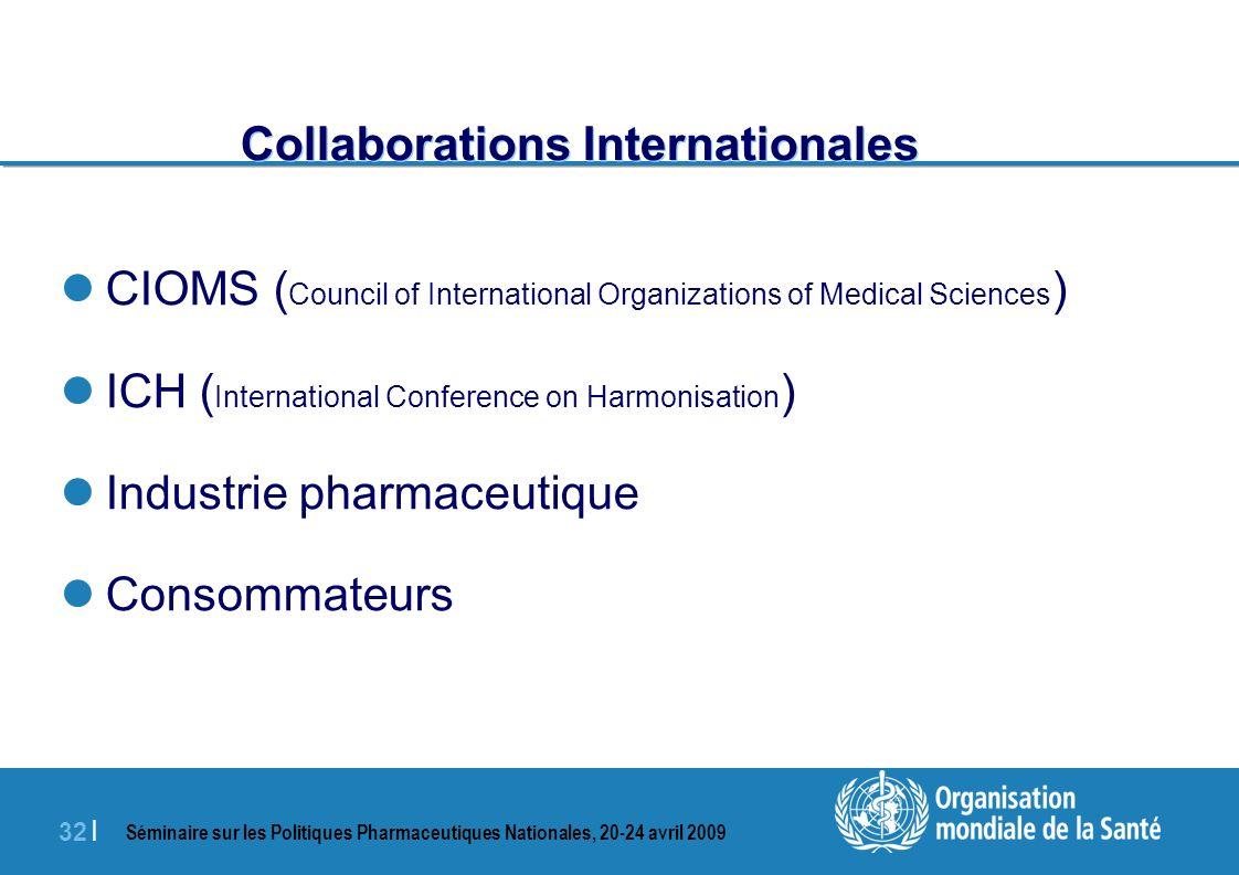 Séminaire sur les Politiques Pharmaceutiques Nationales, 20-24 avril 2009 32 | Collaborations Internationales CIOMS ( Council of International Organiz