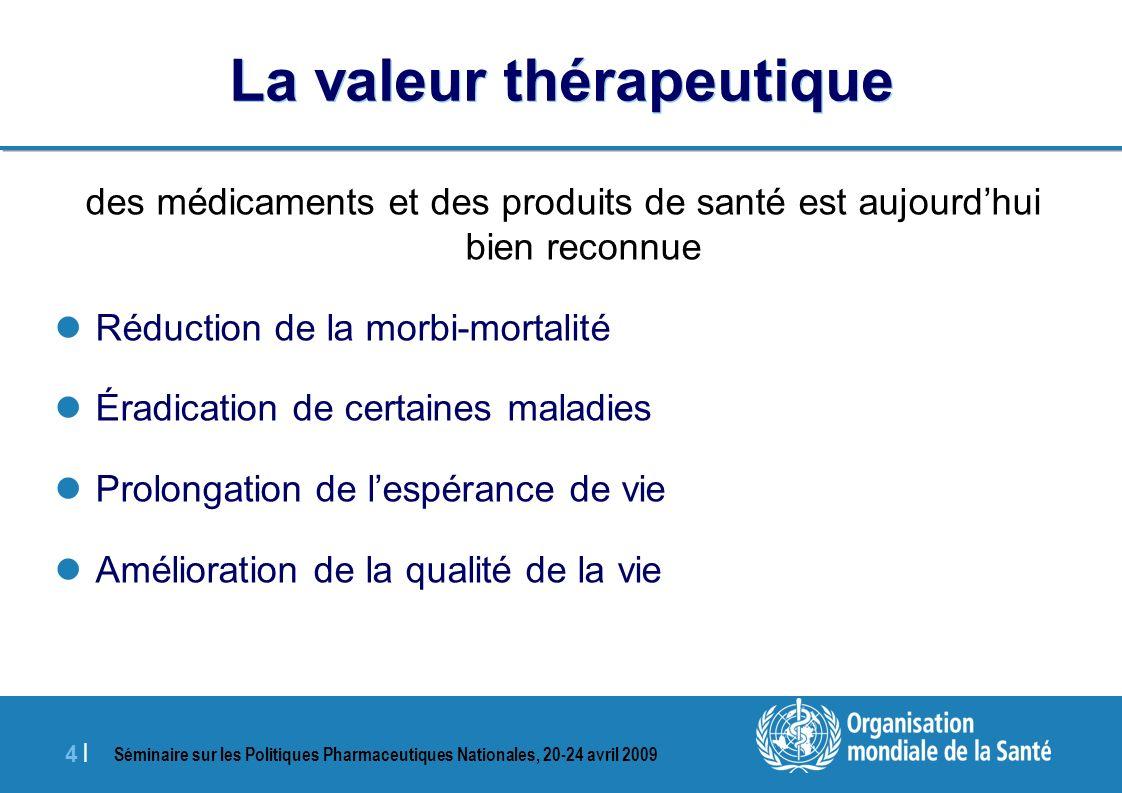 Séminaire sur les Politiques Pharmaceutiques Nationales, 20-24 avril 2009 4 |4 | La valeur thérapeutique des médicaments et des produits de santé est