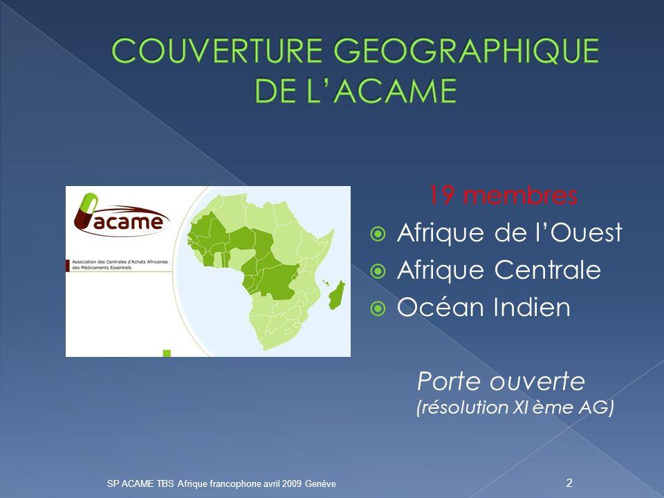 19 membres Afrique de lOuest Afrique Centrale Océan Indien Porte ouverte (résolution XI ème AG) SP ACAME TBS Afrique francophone avril 2009 Genève 2