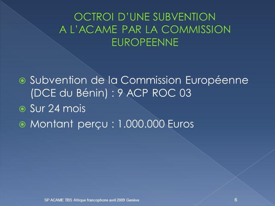 Identification de 6 Centrales dAchats bénéficiaires Achat groupé à travers UNICEF (UNIPAC) : 18 mars 2008 SP ACAME TBS Afrique francophone avril 2009 Genève 17