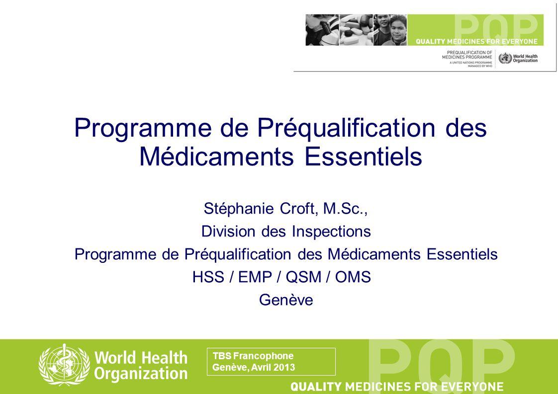 Programme de Préqualification des Médicaments Essentiels Stéphanie Croft, M.Sc., Division des Inspections Programme de Préqualification des Médicament