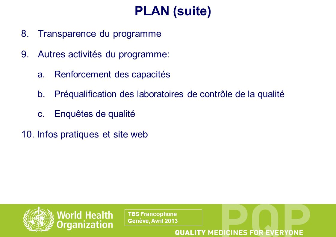 PLAN (suite) 8.Transparence du programme 9.Autres activités du programme: a.Renforcement des capacités b.Préqualification des laboratoires de contrôle