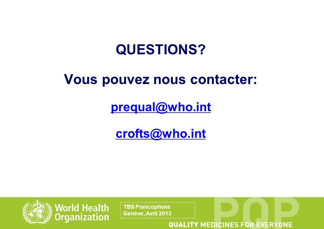 QUESTIONS? Vous pouvez nous contacter: prequal@who.int crofts@who.int TBS Francophone Genève, Avril 2013
