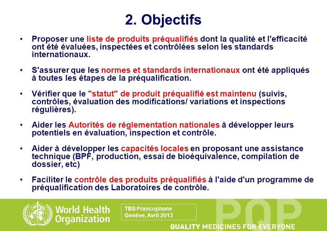 2. Objectifs Proposer une liste de produits préqualifiés dont la qualité et l'efficacité ont été évaluées, inspectées et contrôlées selon les standard