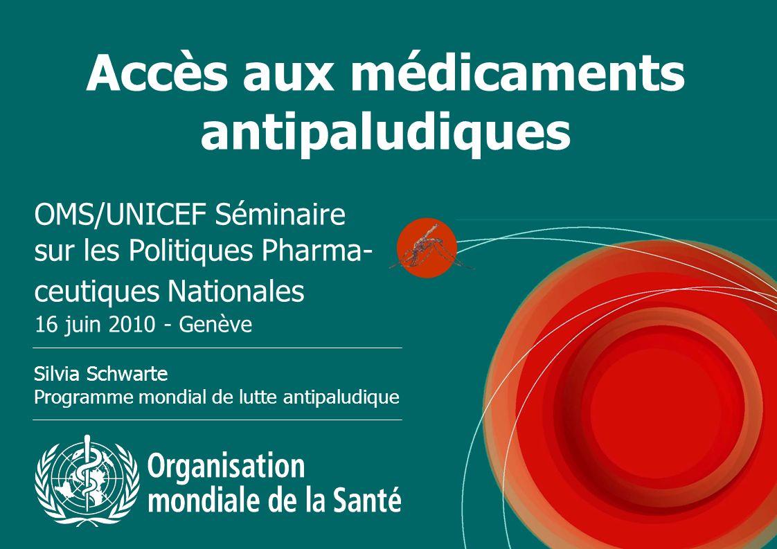 Accès aux médicaments antipaludiques OMS/UNICEF Séminaire sur les Politiques Pharma- ceutiques Nationales 16 juin 2010 - Genève Silvia Schwarte Progra