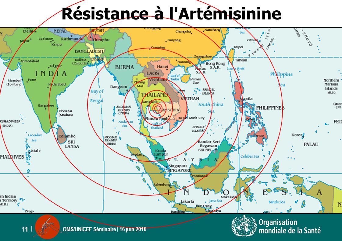 OMS/UNICEF Séminaire | 16 juin 2010 11 | Résistance à l'Artémisinine