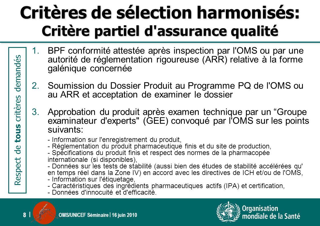 OMS/UNICEF Séminaire | 16 juin 2010 8 | Critères de sélection harmonisés: Critère partiel d'ass urance qualité 1.BPF conformité attestée après inspect