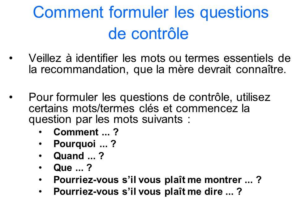 Comment formuler les questions de contrôle Veillez à identifier les mots ou termes essentiels de la recommandation, que la mère devrait connaître. Pou
