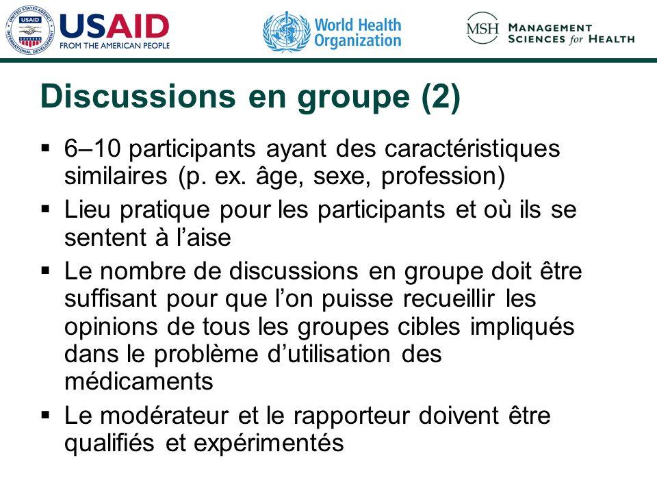 Discussions en groupe (2) 6–10 participants ayant des caractéristiques similaires (p. ex. âge, sexe, profession) Lieu pratique pour les participants e