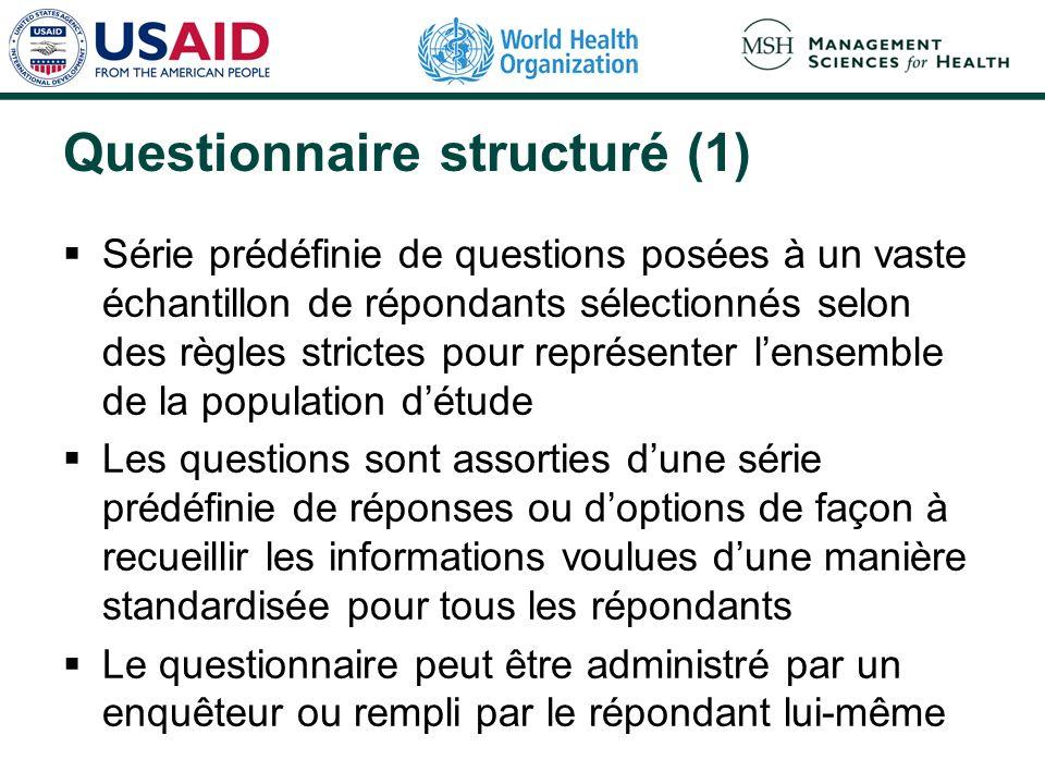 Questionnaire structuré (1) Série prédéfinie de questions posées à un vaste échantillon de répondants sélectionnés selon des règles strictes pour repr