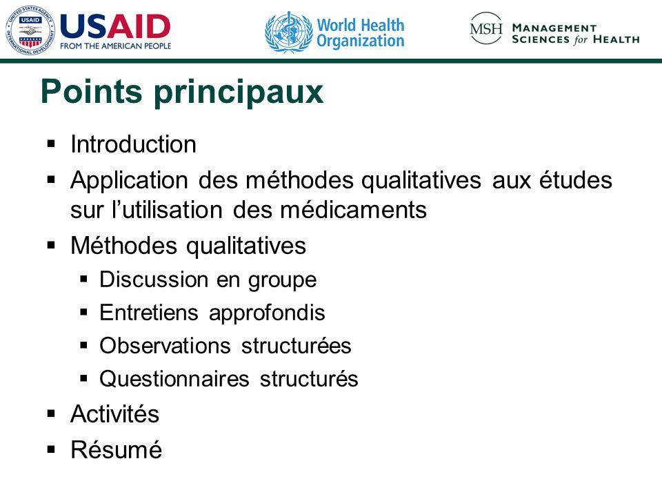 Points principaux Introduction Application des méthodes qualitatives aux études sur lutilisation des médicaments Méthodes qualitatives Discussion en g