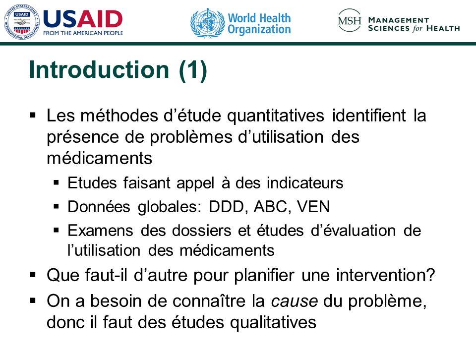 Introduction (1) Les méthodes détude quantitatives identifient la présence de problèmes dutilisation des médicaments Etudes faisant appel à des indica