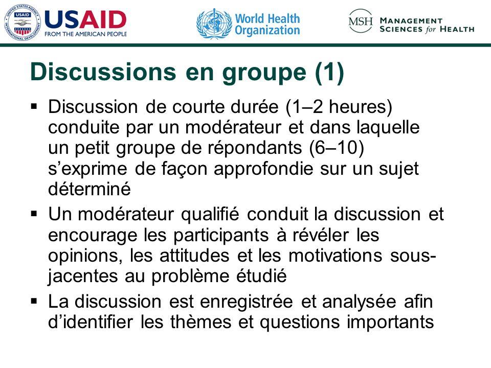 Discussions en groupe (1) Discussion de courte durée (1–2 heures) conduite par un modérateur et dans laquelle un petit groupe de répondants (6–10) sex