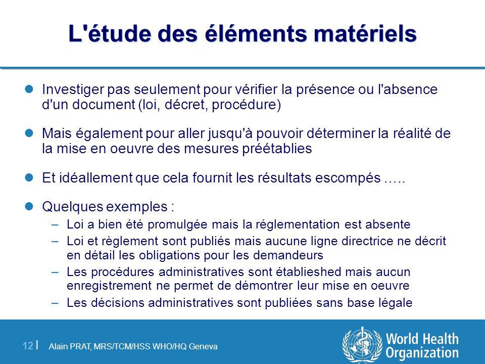 Alain PRAT, MRS/TCM/HSS WHO/HQ Geneva 12 | L'étude des éléments matériels Investiger pas seulement pour vérifier la présence ou l'absence d'un documen