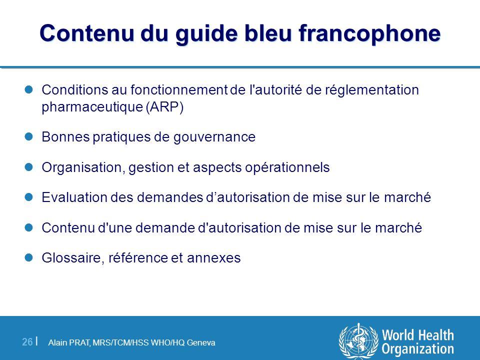 Alain PRAT, MRS/TCM/HSS WHO/HQ Geneva 26 | Contenu du guide bleu francophone Conditions au fonctionnement de l'autorité de réglementation pharmaceutiq