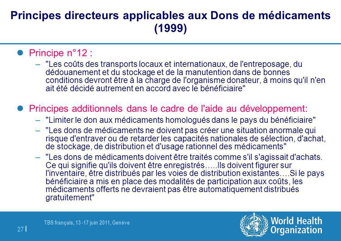 TBS français, 13 -17 juin 2011, Genève 27 | Principes directeurs applicables aux Dons de médicaments (1999) Principe n°12 : –
