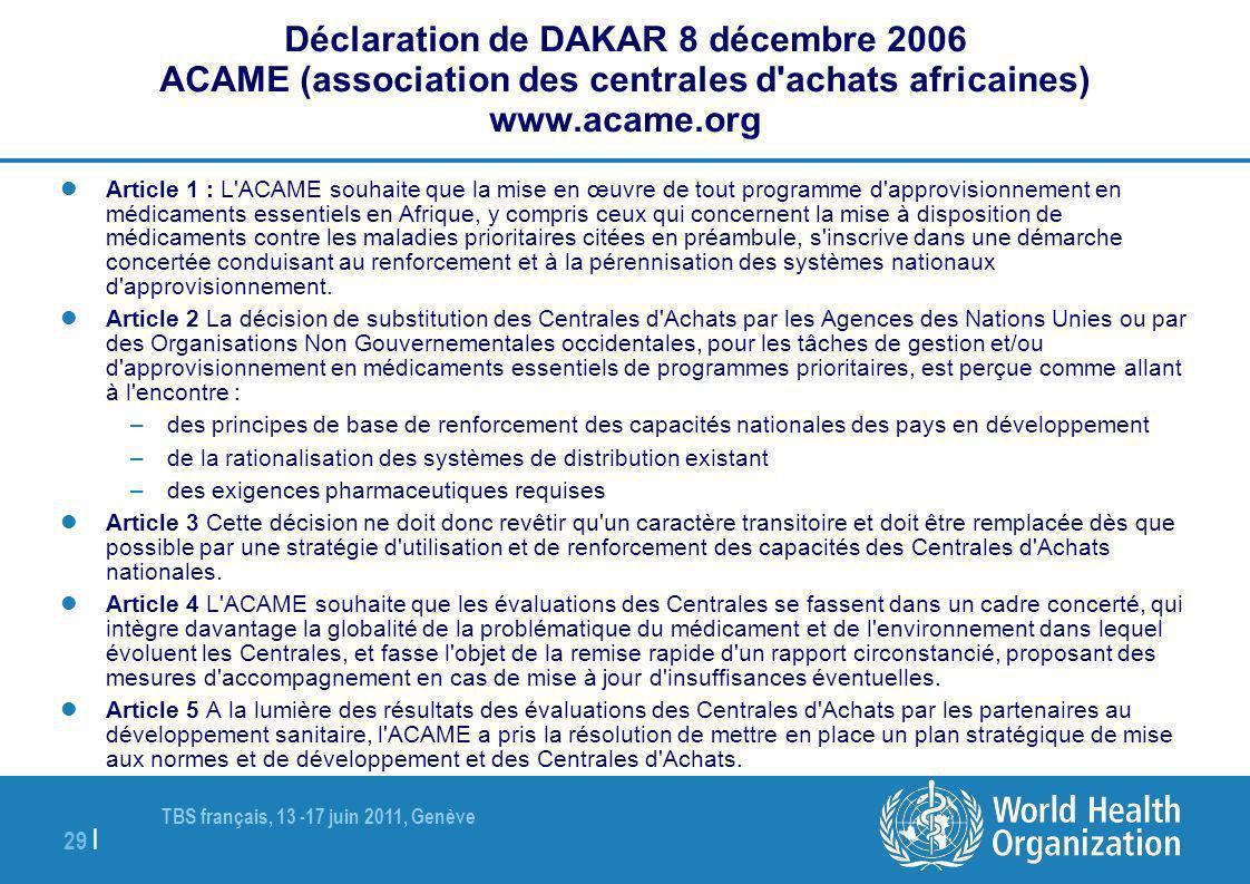 TBS français, 13 -17 juin 2011, Genève 29 | Déclaration de DAKAR 8 décembre 2006 ACAME (association des centrales d'achats africaines) www.acame.org A